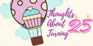 Thoughts about turning 25